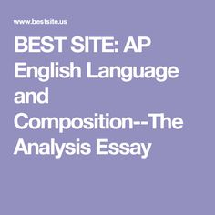 BEST SITE: AP English Language and Composition--The Analysis Essay