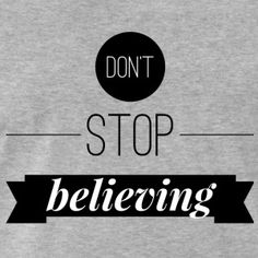 Don't stop believing t-shirt #t-shirt #t-shirts #tshirt #tshirts #giftidea #giftideas #giftsidea #giftsideas #quote #quotes #quotation #quotations #sayings #saying