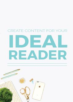 Create Content For Your Ideal Reader