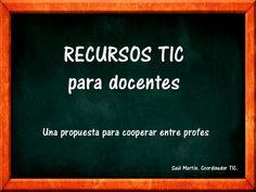 RECURSOS TIC     para docentesUna propuesta para cooperar entre profes                              Saúl Martín. Coordinador TIC.