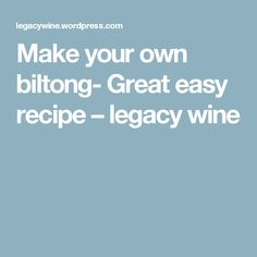 Make your own biltong- Great easy recipe – legacy wine