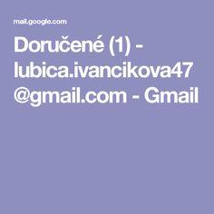 Doručené (1) - lubica.ivancikova47@gmail.com - Gmail