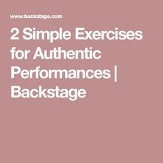 2 Simple Exercises for Authentic Performances | Backstage