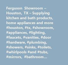 Ferguson Showroom U2013 Houston, TX U2013 Supplying Kitchen And Bath Products, Home  Appliances And