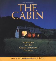 The Cabin by Dale Mulfinger. Heard him speak in college at the architecture school at UA.  Fascinating.