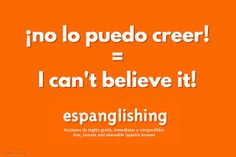 Espanglishing | free and shareable Spanish lessons = lecciones de Inglés gratis y compartibles: ¡No lo puedo creer! = I can't believe it!
