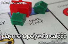 Before I die, I want to...Play Monopoly with Real Money