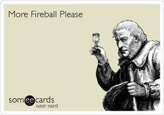 More Fireball Please.