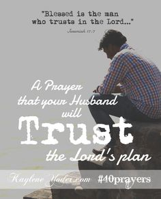 A prayer that your husband will be able to trust the Lord's plan. #40prayers