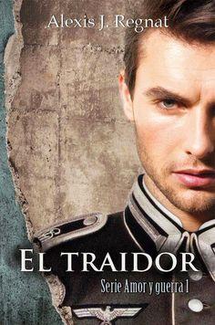 EL TRAIDOR - Serie Amor y Guerra I - Alexis J.Regnat (Histórica)
