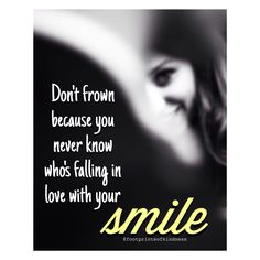 Don't frown because you never know who's falling in love with your smile #smile