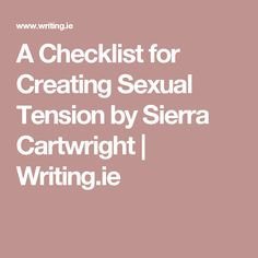 A Checklist for Creating Sexual Tension by Sierra Cartwright | Writing.ie