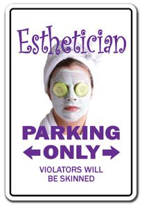 ESTHETICIAN Sign parking skin care beauty spa gift haha!! This is awesome!