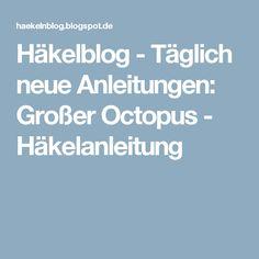 Häkelblog - Täglich neue Anleitungen: Großer Octopus - Häkelanleitung