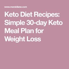 Keto Diet Recipes: Simple 30-day Keto Meal Plan for Weight Loss