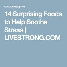 14 Surprising Foods to Help Soothe Stress | LIVESTRONG.COM