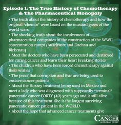 """Here is what we covered in Episode 1  """"The True History of Chemotherapy & The Pharmaceutical Monopoly"""" in The Truth About Cancer: A Global Quest docu-series.  If you would like to own the entire series to watch it over and over again and share it with your loved ones, click on the image to get redirected to our website, where you can see all your options."""