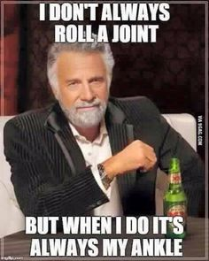Running Humor #147 I don't always roll a joint, but when I do, it's always my ankle.