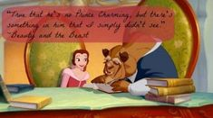 """""""True that he's no Prince Charming, but there's something in him that I simply didn't see.""""- Beauty & the Beast"""
