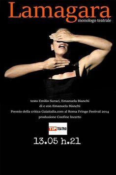 LAMAGARA, produzione Confine Incerto  Sabato 13 Maggio h. 21.00 TIP Teatro Lamezia Terme (CZ).  ------- Lo spettacolo  Scritto da Emilio Suraci ed Emanuela Bianchi Adattamento e interpretazione di Emanuela Bianchi PREMIO DELLA CRITICA GAIAITALIA ROMAFRINGEFESTIVAL 2014 ------- Calabria, 1769. Cecilia Faragò è l'ultima fattucchiera processata per stregoneria nel Regno di Napoli. Con lei muoiono i segreti della terra in un luogo del mondo in cui la terra è potere. Chi è la magàra Cecilia? Fata…