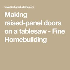 Making raised-panel doors on a tablesaw - Fine Homebuilding