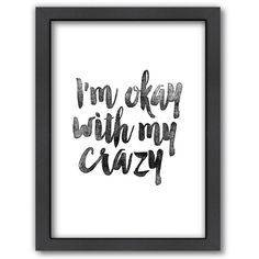 "Americanflat ""I'm Okay With My Crazy"" Framed Wall Art ($69) ❤ liked on Polyvore featuring home, home decor, wall art, multicolor, phrase, quotes, saying, text, quote wall art and colorful wall art"