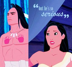 This is why I am Pocahontas. I could never be with anyone who didn't have a sense of humor.
