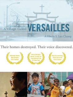 a village called versaille.  a documentary! Directed by S. Leo Chiang. Tucked away on the eastern edge of New Orleans, a community of Vietnamese refugees has thrived for 30 years in a neighborhood they call Versailles. A Village Called Versailles recounts how the residents successfully fought against the opening of a toxic government-imposed landfill after Hurricane Katrina struck and subsequently transformed their neighborhood. A PBS Indies / Independent Lens ...