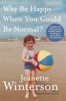 Why Be Happy When You Could Be Normal?  Raised by adoptive parents in a grimy north England industrial town, Jeanette Winterson endured a religious fanatic of a mother with a revolver in the dresser and a tendency to lock her daughter out of the house at night. When her past caught up with the author, literature saved her—a lesson worth repeating.