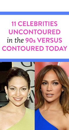 11 Celebrities Uncontoured In The 90s Versus Contoured Today  .ambassador