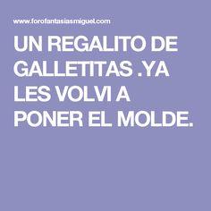 UN REGALITO  DE GALLETITAS .YA LES VOLVI A PONER EL MOLDE.