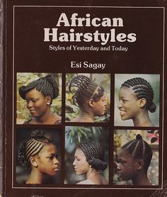 twirlmart:  fantasyfutbol:  AFRICAN HAIRSTYLES: STYLES OF YESTERDAY AND TODAY //ESI SAGAY  Whoa! I need this book.