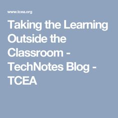 Taking the Learning Outside the Classroom - TechNotes Blog - TCEA