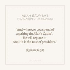 """Allah (SAW) says, """"And whatever you spend of anything (in Allah's Cause), He will replace it. And He is the Best of providers."""" (Quran 34:39) Open Secrets, Spiritual Quotes, Quran, Allah, Meant To Be, Spirituality, Cards Against Humanity, Good Things, Sayings"""