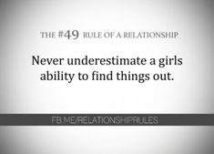 The Rule of a Relationship: Never underestimate a girls ability to find things out. So true! Past Relationships, Relationship Rules, Inappropriate Laughter, Funny Quotes, Life Quotes, Dating Rules, What Is Love, Good Advice, Be Yourself Quotes