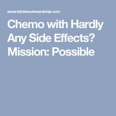 Chemo with Hardly Any Side Effects? Mission: Possible