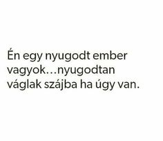 Teljesen igaz...🤔😊 Facebook Quotes, Just Me, Favorite Quotes, Quotations, Texts, Haha, Humor, Motivation, Feelings