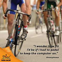 """I wonder how fit I'd be if I had to pedal to keep the computer on."" – Anonymous #Motivation #Inspiration"