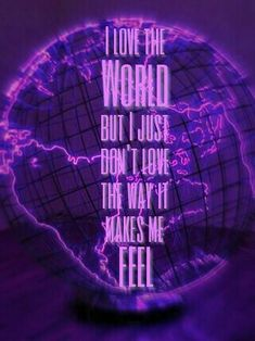 I love the world but I just don't love the way it makes me feel / Fall Out Boy Lyrics / Church Lyrics/ FOB Wallpaper / MANIA