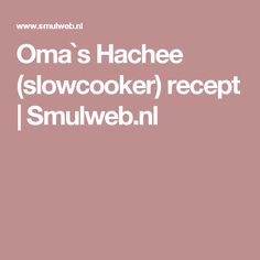 Oma`s Hachee (slowcooker) recept | Smulweb.nl Multicooker, Slow Cooker Recipes, Allrecipes, Good Food, Food And Drink, Chips, Dinner, Aga, Crock Pot