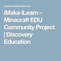 iMake iLearn – Minecraft EDU Community Project | Discovery Education
