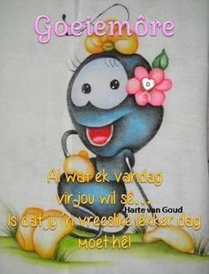 Lekker Dag, Goeie Nag, Goeie More, Afrikaans Quotes, Love Rose, Good Morning Quotes, Smurfs, Fictional Characters, Fantasy Characters