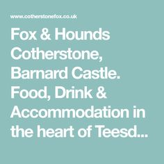 Food, Drink & Accommodation in the heart of Teesdale. Barnard Castle, The Fox And The Hound, In The Heart, Celebration, Drinks, Food, Drinking, Beverages, Essen