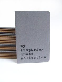 my inspiring quote collection -  Moleskine notebook with hand screen printed cover. I should get this. There are so many quote worthy things I or my friends say or things  I read. I would put this to good use for sure. :)
