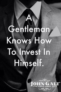 A gentleman knows how to invest himself. Gentleman Rules, True Gentleman, Modern Gentleman, Gentleman Style, Motivational Quotes For Men, Inspirational Quotes, Funny Quotes, Mantra, Gentlemens Guide
