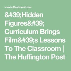 'Hidden Figures' Curriculum Brings Film's Lessons To The Classroom   The Huffington Post