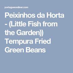 Peixinhos da Horta - (Little Fish from the Garden)) Tempura Fried Green Beans