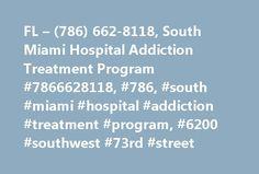 FL – (786) 662-8118, South Miami Hospital Addiction Treatment Program #7866628118, #786, #south #miami #hospital #addiction #treatment #program, #6200 #southwest #73rd #street http://massachusetts.nef2.com/fl-786-662-8118-south-miami-hospital-addiction-treatment-program-7866628118-786-south-miami-hospital-addiction-treatment-program-6200-southwest-73rd-street/  # South Miami Hospital Addiction Treatment Program South Miami Hospital Addiction Treatment Program 6200 Southwest 73rd Street…