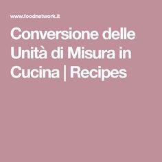Conversione delle Unità di Misura in Cucina | Recipes