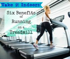 http://running.answers.com/running-inside/take-it-indoors-six-benefits-of-running-on-a-treadmill